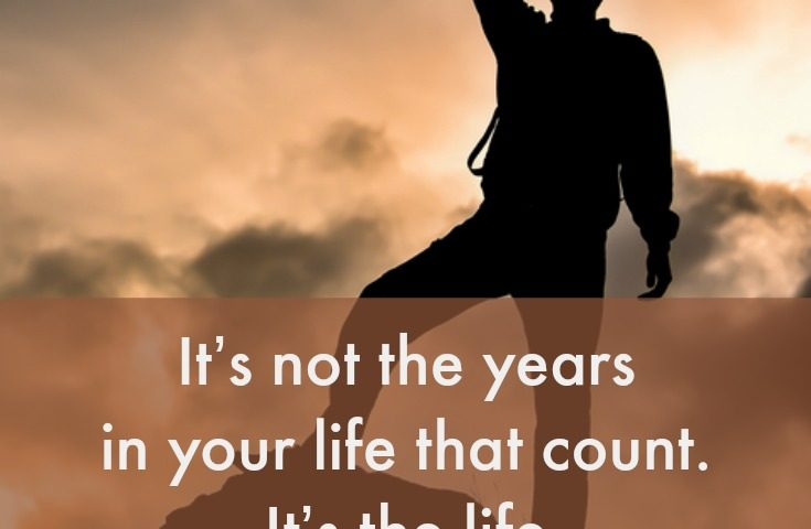Quote for PF: It's Not the Years in Your Life