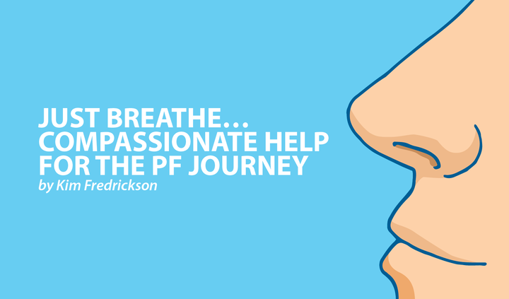 Just breathe, passionate help for the PF journey